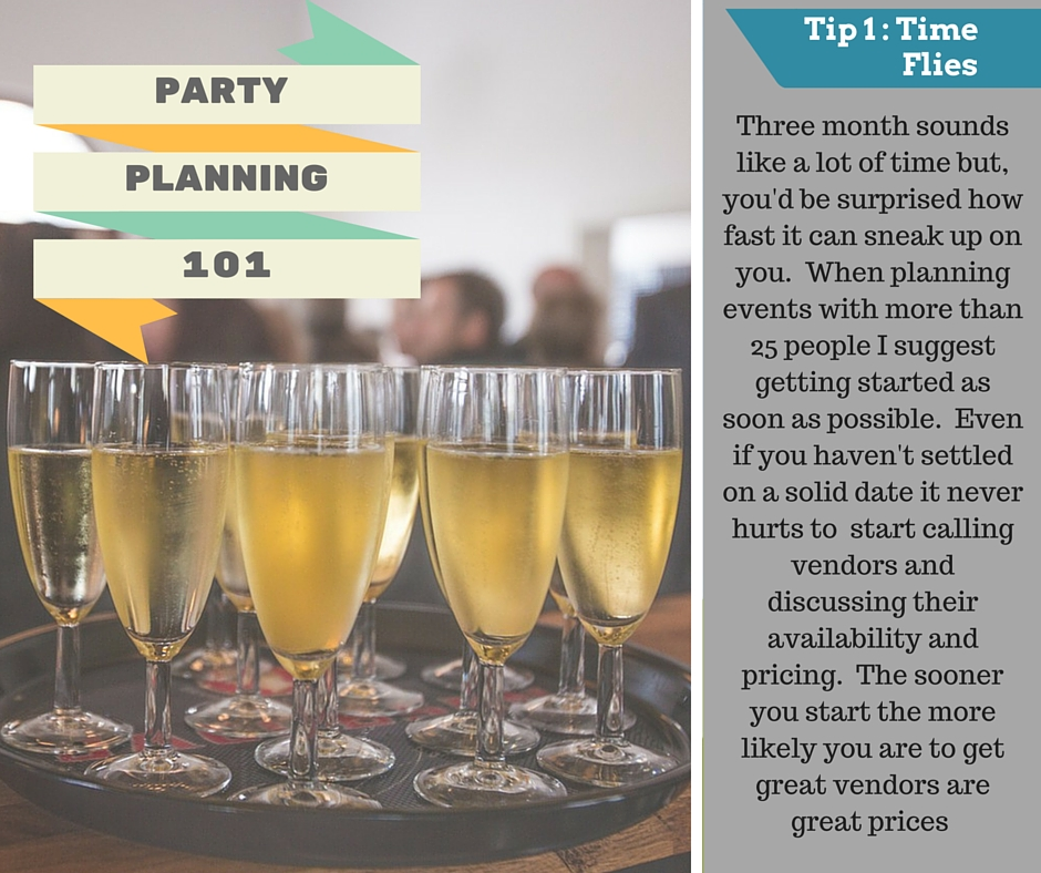 Time flies! Don't wait until the last moment and expect to throw a great party.